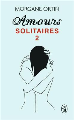 AMOURS SOLITAIRES TOME 2